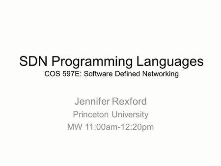 Jennifer Rexford Princeton University MW 11:00am-12:20pm SDN Programming Languages COS 597E: Software Defined Networking.