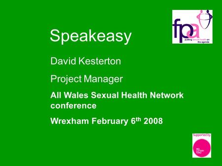 Speakeasy David Kesterton Project Manager All Wales Sexual Health Network conference Wrexham February 6 th 2008.