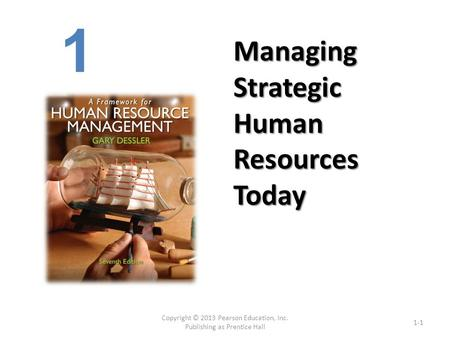 Managing Strategic Human Resources Today Copyright © 2013 Pearson Education, Inc. Publishing as Prentice Hall 1-1 1.