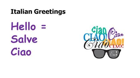 Italian Greetings Hello = Salve Ciao. Formal Italian Greetings: Buongiorno = Good Morning.