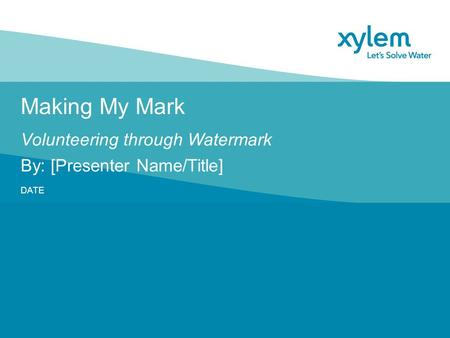 Making My Mark Volunteering through Watermark DATE By: [Presenter Name/Title]