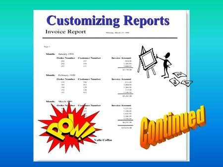 Customizing Reports Adding a Date to a Report Reference Window Adding a Date to a Report Display the report in the design view Click the Text Box Tool.