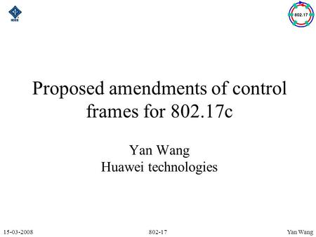 Yan Wang15-03-2008802-17 Proposed amendments of control frames for 802.17c Yan Wang Huawei technologies.