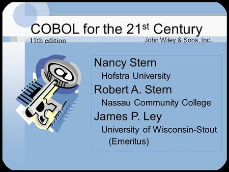 COBOL for the 21 st Century Nancy Stern Hofstra University Robert A. Stern Nassau Community College James P. Ley University of Wisconsin-Stout (Emeritus)