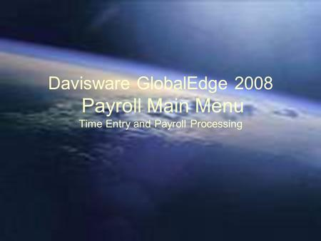 Davisware GlobalEdge 2008 Payroll Main Menu Time Entry and Payroll Processing.