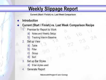 1 Weekly Slippage Report Current (Start / Finish) vs. Last Week Comparison Microsoft Project Users Group  Introduction  Current (Start / Finish) vs.