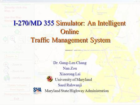 I-270/MD 355 Simulator: An Intelligent Online Traffic Management System Dr. Gang-Len Chang Nan Zou Xiaorong Lai University of Maryland Saed Rahwanji Maryland.