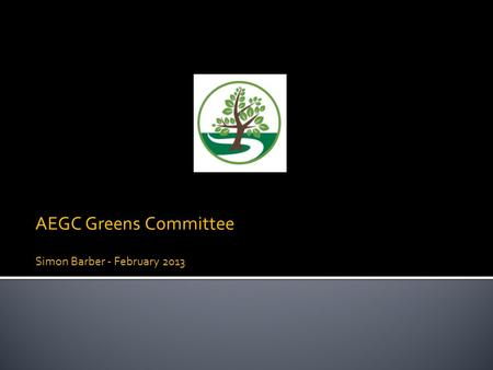 AEGC Greens Committee Simon Barber - February 2013.