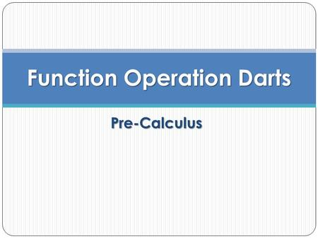 Pre-Calculus Function Operation Darts. Dart Throw Review Students will be working with their groups. A problem will be displayed and all students should.
