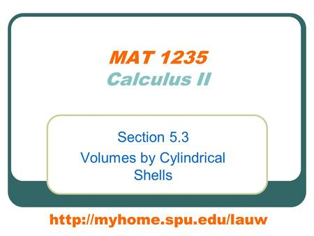 MAT 1235 Calculus II Section 5.3 Volumes by Cylindrical Shells