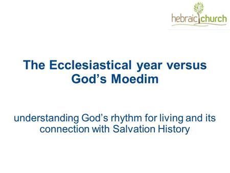 The Ecclesiastical year versus God's Moedim understanding God's rhythm for living and its connection with Salvation History.