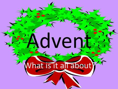 Advent What is it all about?. Advent means 'the coming' of something. Christians have FOUR Sundays to get ready to celebrate Jesus' birth. The first Sunday.