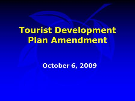 Tourist Development Plan Amendment October 6, 2009.