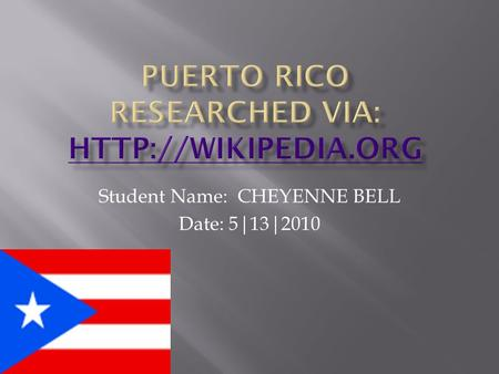 Student Name: CHEYENNE BELL Date: 5|13|2010.  In the northeastern Caribbean Sea, east of the Dominican Republic and west of the Virgin Islands.