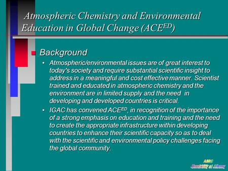 Atmospheric Chemistry and Environmental Education in Global Change (ACE ED ) Atmospheric Chemistry and Environmental Education in Global Change (ACE ED.