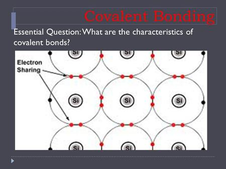 Covalent Bonding Essential Question: What are the characteristics of covalent bonds?
