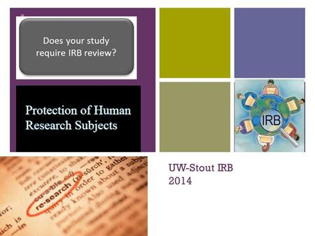 + UW-Stout IRB 2014. + News from the IRB New protocol form New online training New certification New staff.