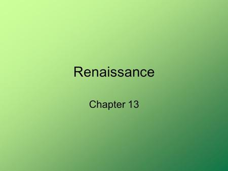 "Renaissance Chapter 13. Renaissance Renaissance means –""Rebirth"" It was a time of change in Politics, Social Structure, Economics, and Culture. Changed."