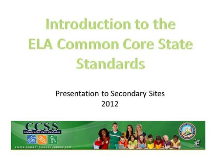 Presentation to Secondary Sites 2012. Outcomes: 1.Understand the background and rationale of the CCSS. 2.Understand the shifts and implications for students.