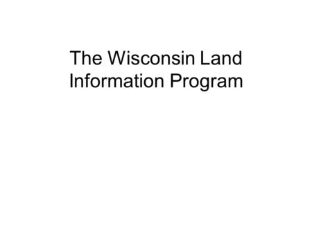 The Wisconsin Land Information Program. Why am I talking about the WLIP today. President of the WLIA Past-Chair of the Wisconsin Land Information Officers.