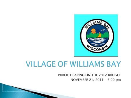 PUBLIC HEARING ON THE 2012 BUDGET NOVEMBER 21, 2011 – 7:00 pm.