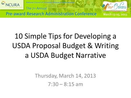 10 Simple Tips for Developing a USDA Proposal Budget & Writing a USDA Budget Narrative Thursday, March 14, 2013 7:30 – 8:15 am.