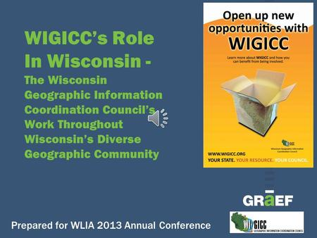 WIGICC's Role In Wisconsin - The Wisconsin Geographic Information Coordination Council's Work Throughout Wisconsin's Diverse Geographic Community Prepared.