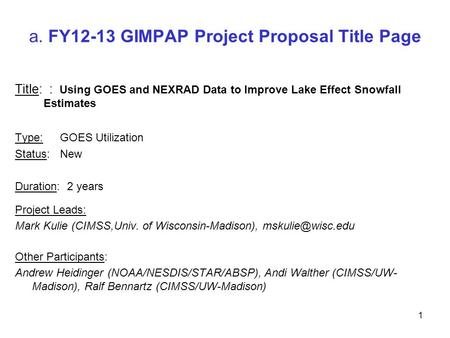 A. FY12-13 GIMPAP Project Proposal Title Page Title: : Using GOES and NEXRAD Data to Improve Lake Effect Snowfall Estimates Type: GOES Utilization Status:New.