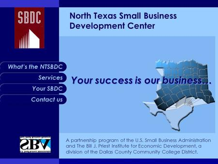 Services Your SBDC Contact us What's the NTSBDC North Texas Small Business Development Center Your success is our business… A partnership program of the.
