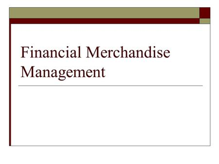 Financial Merchandise Management.  Financial Merchandise Management encompasses merchandising budgets and forecasts, accounting systems and integrated.