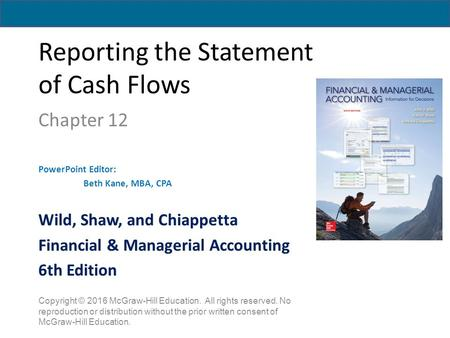 Reporting the Statement of Cash Flows Chapter 12 PowerPoint Editor: Beth Kane, MBA, CPA Copyright © 2016 McGraw-Hill Education. All rights reserved. No.