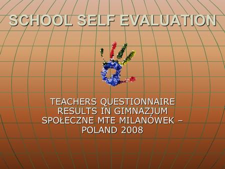 SCHOOL SELF EVALUATION TEACHERS QUESTIONNAIRE RESULTS IN GIMNAZJUM SPOŁECZNE MTE MILANÓWEK – POLAND 2008.