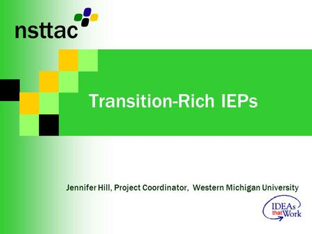 Transition-Rich IEPs Jennifer Hill, Project Coordinator, Western Michigan University.
