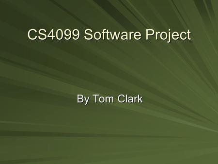 CS4099 Software Project By Tom Clark. The project Main aim: –Show how the expanding field of games utilises CS. –Re-enforce by creating an example using.