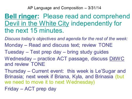 AP Language and Composition – 3/31/14 Bell ringer: Please read and comprehend Devil in the White City independently for the next 15 minutes. Discuss today's.