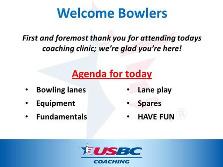 Welcome Bowlers Agenda for today