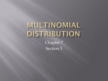 Chapter 7 Section 5.  Binomial Distribution required just two outcomes (success or failure).  Multinomial Distribution can be used when there are more.