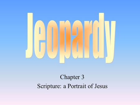 Chapter 3 Scripture: a Portrait of Jesus 100 200 400 300 400 Choice1Choice 2Choice 3Choice 4 300 200 400 200 100 500 100.