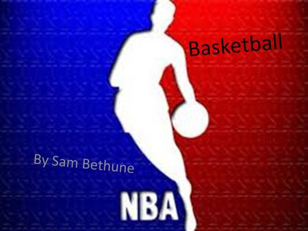 Basketball By Sam Bethune. Basketball Basketball is not meant to be a contact sport but at times it can be very contact. Basketball is really just trying.
