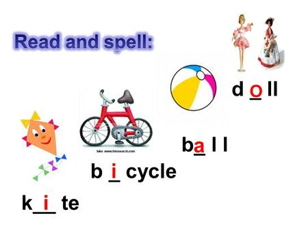 k__ te b_ l l b _ cycle d _ ll i i a O balls dolls bicycleskites toysI like toys.