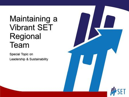 Maintaining a Vibrant SET Regional Team Special Topic on Leadership & Sustainability.