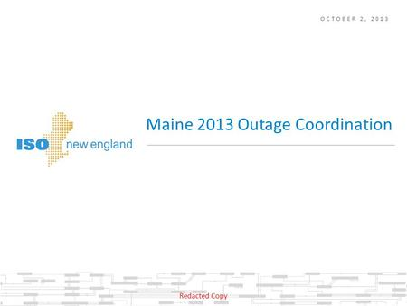 OCTOBER 2, 2013 Maine 2013 Outage Coordination Redacted Copy.