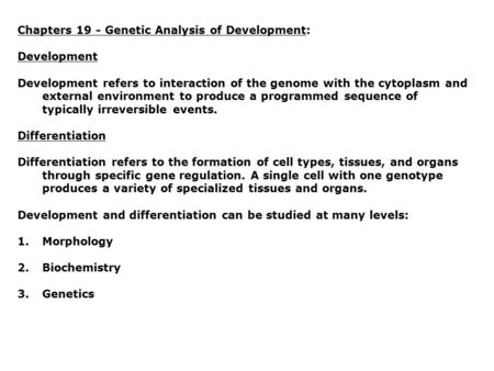 Chapters 19 - Genetic Analysis of Development: Development Development refers to interaction of the genome with the cytoplasm and external environment.