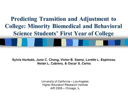 Predicting Transition and Adjustment to College: Minority Biomedical and Behavioral Science Students' First Year of College Sylvia Hurtado, June C. Chang,