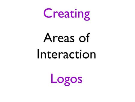 Creating Areas of Interaction Logos. Approaches to Learning: Approaches to Learning: is concerned with the development of effective study skills, sometimes.