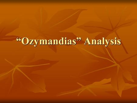 """Ozymandias"" Analysis. Avoid… The poet uses language… The poet uses language… The poet uses vivid language… The poet uses vivid language… The poet uses."