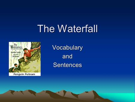 The Waterfall VocabularyandSentences. banks land that forms the river's edge Trees grew along the river banks.