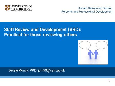 1 Staff Review and Development (SRD): Practical for those reviewing others Jessie Monck, PPD, Human Resources Division Personal and Professional.