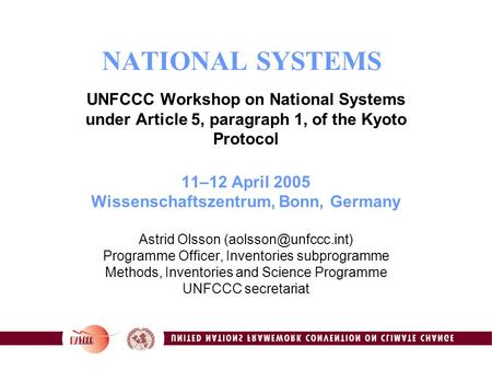 1 NATIONAL SYSTEMS UNFCCC Workshop on National Systems under Article 5, paragraph 1, of the Kyoto Protocol 11–12 April 2005 Wissenschaftszentrum, Bonn,