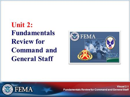 Visual 2.1 Fundamentals Review for Command and General Staff Unit 2: Fundamentals Review for Command and General Staff.